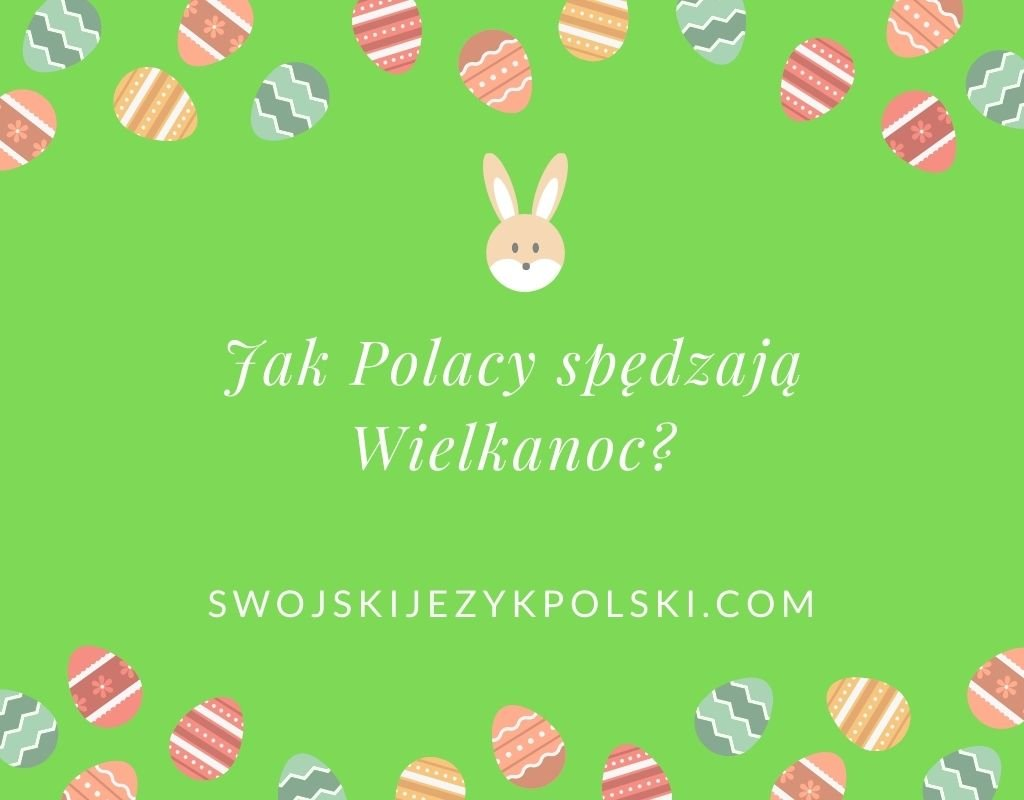 Jak Polacy spędzają Wielkanoc