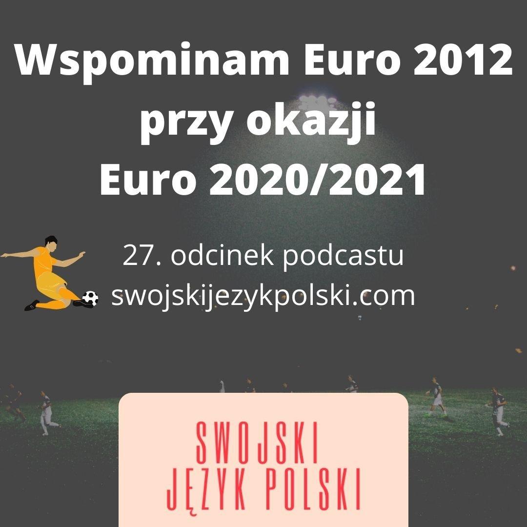 Wspominam Euro 2012 przy okazji Euro 2020/2021